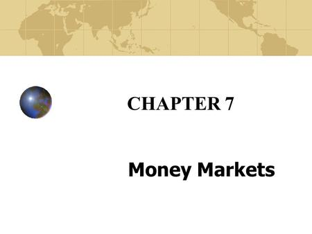 CHAPTER 7 Money Markets. Copyright© 2003 John Wiley and Sons, Inc. Overview of the Money Market Short-term debt market -- most under 120 days. A few high.