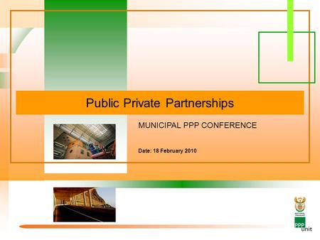 Public Private Partnerships MUNICIPAL PPP CONFERENCE Date: 18 February 2010.
