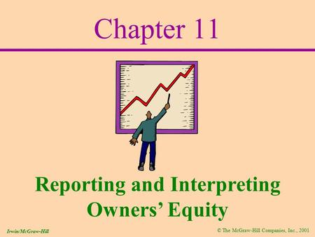 © The McGraw-Hill Companies, Inc., 2001 Irwin/McGraw-Hill Chapter 11 Reporting and Interpreting Owners' Equity.
