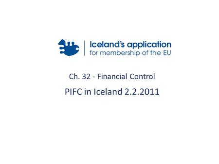Ch. 32 - Financial Control PIFC in Iceland 2.2.2011.