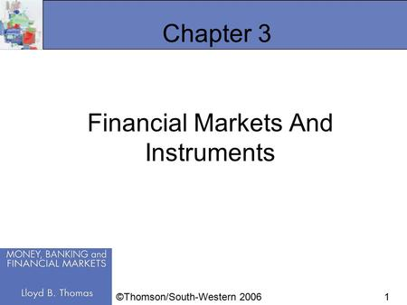 1 Chapter 3 Financial Markets And Instruments ©Thomson/South-Western 2006.
