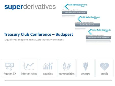 EValueX Liquidity Management in a Zero-Rate Environment 1 Treasury Club Conference – Budapest.