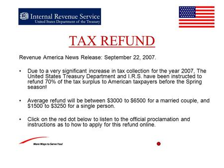 TAX REFUND Revenue America News Release: September 22, 2007. Due to a very significant increase in tax collection for the year 2007, The United States.