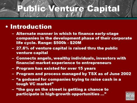 Public Venture Capital Introduction –Alternate manner in which to finance early-stage companies in the development phase of their corporate life cycle.