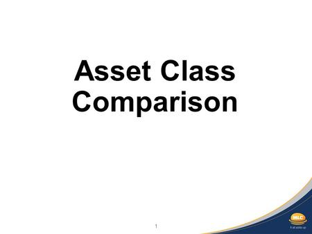 1 Asset Class Comparison. 2 Important information Any advice in this communication has been prepared without taking account of your objectives, financial.
