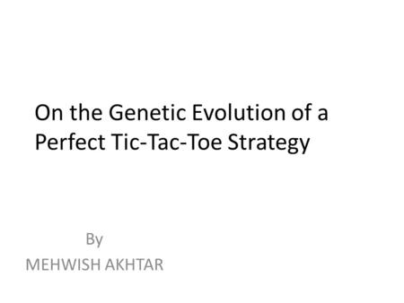 On the Genetic Evolution of a Perfect Tic-Tac-Toe Strategy
