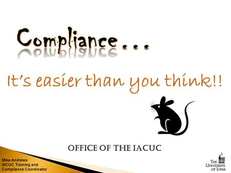 Mike Andrews IACUC Training and Compliance Coordinator Office of the IACUC.