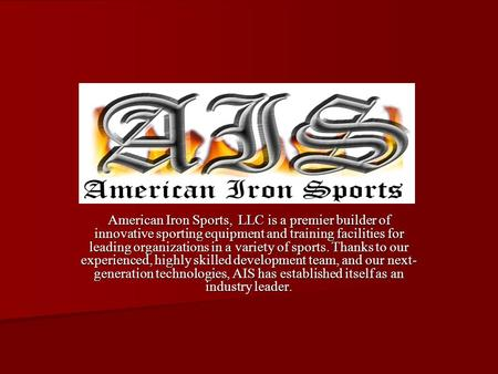 American Iron Sports, LLC is a premier builder of innovative sporting equipment and training facilities for leading organizations in a variety of sports.
