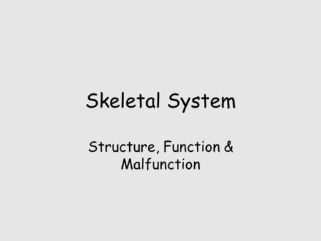 Structure, Function & Malfunction