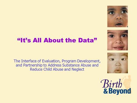 """It's All About the Data"" The Interface of Evaluation, Program Development, and Partnership to Address Substance Abuse and Reduce Child Abuse and Neglect."