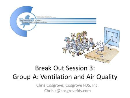 Break Out Session 3: Group A: Ventilation and Air Quality Chris Cosgrove, Cosgrove FDS, Inc.