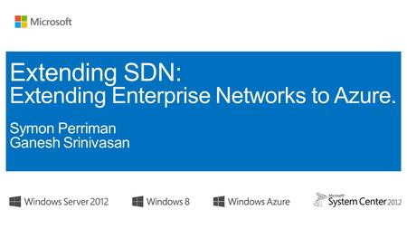 Module 1: Demystifying Software Defined Networking Module 2: Realizing SDN - Microsoft's Software Defined Networking Solutions with Windows Server 2012.