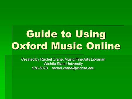Guide to Using Oxford Music Online Created by Rachel Crane, Music/Fine Arts Librarian Wichita State University 978-5078