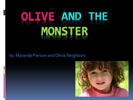 "B y: Maranda Pierson and Olivia Neighbors. ""BANG!!!..."" Olive was up in her tree house playing when she was startled by the noise. So she went to the."