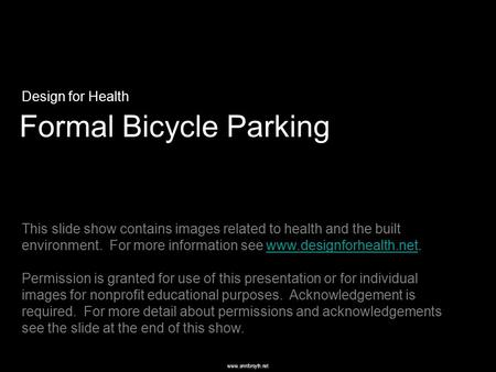 Www.annforsyth.net Formal Bicycle Parking Design for Health This slide show contains images related to health and the built environment. For more information.
