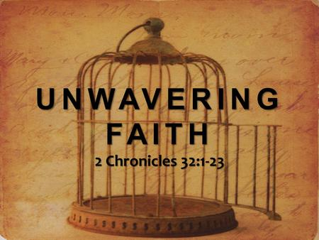 UNWAVERING FAITH 2 Chronicles 32:1-23. UNWAVERING FAITH Threat Threat Trust Trust Triumph Triumph.