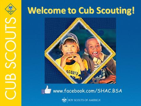 Welcome to Cub Scouting! www.facebook.com/SHAC.BSA.
