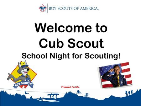 Prepared. For Life. Welcome to Cub Scout School Night for Scouting! Prepared. For Life.