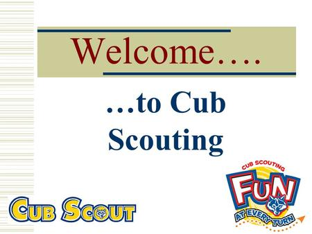 Welcome…. …to Cub Scouting