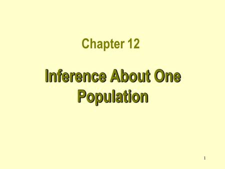 1 Chapter 12 Inference About One Population. 2 12.1 Introduction In this chapter we utilize the approach developed before to describe a population.In.