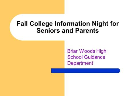 Fall College Information Night for Seniors and Parents Briar Woods High School Guidance Department.