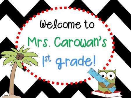 Welcome to Mrs. Carowan's 1 st grade!. Hello! Hello, hello! It's a brand new year. Filled with fun and learning, Nothing to fear. Sit back and listen,