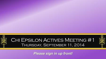 Chi Epsilon Actives Meeting #1 Thursday, September 11, 2014 Please sign in up front!