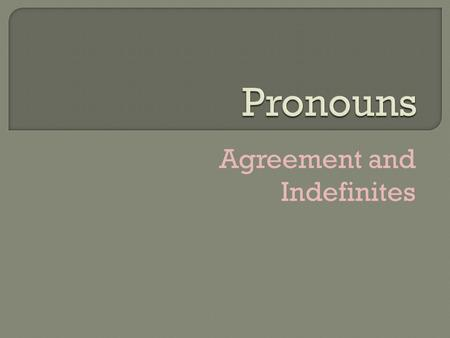 Agreement and Indefinites.  Pronouns should agree with the antecedent in number, case and gender  That is if there is one person you use the singular.