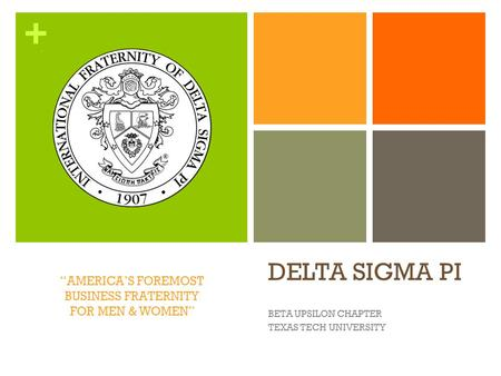 "+ DELTA SIGMA PI BETA UPSILON CHAPTER TEXAS TECH UNIVERSITY ""AMERICA'S FOREMOST BUSINESS FRATERNITY FOR MEN & WOMEN"""