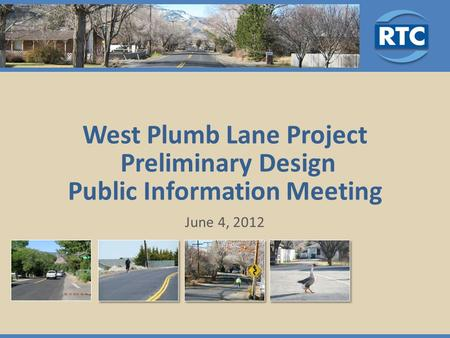 West Plumb Lane Project Preliminary Design Public Information Meeting June 4, 2012.