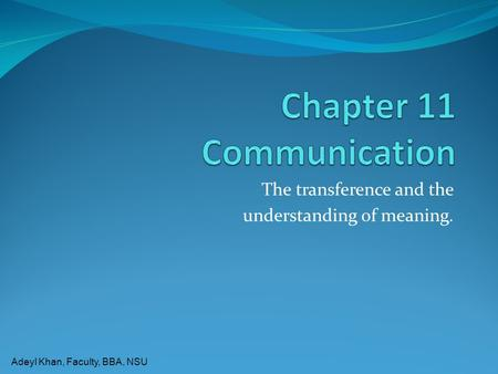 Adeyl Khan, Faculty, BBA, NSU The transference and the understanding of meaning.