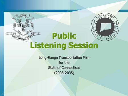 Public Listening Session Long-Range Transportation Plan for the State of Connecticut (2008-2035)
