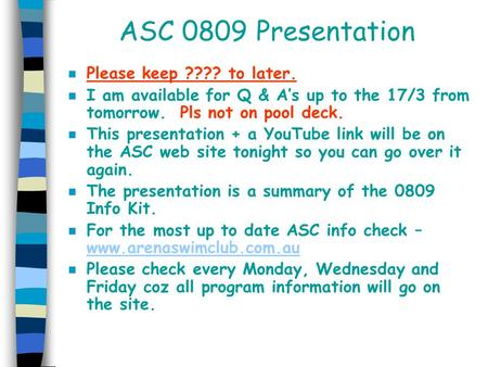 ASC 0809 Presentation n Please keep ???? to later. n I am available for Q & A's up to the 17/3 from tomorrow. Pls not on pool deck. n This presentation.