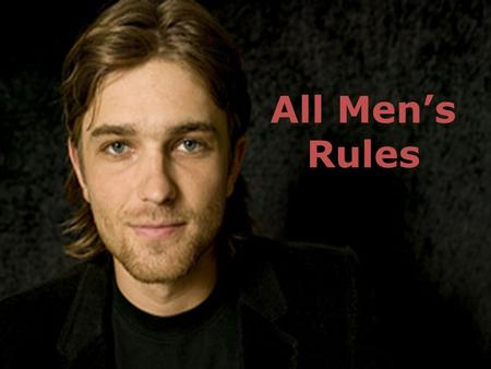 "All Men's Rules. We always hear ""the rules"" from the female side. Now here are the rules from the male side. These are our rules: Please note... these."