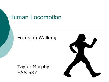 Human Locomotion Focus on Walking Taylor Murphy HSS 537.