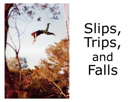 Slips, Trips, and Falls. What are Slips, Trips & Falls? Slip A slip occurs when there is too little traction or friction between the shoe and walking.