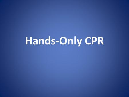Hands-Only CPR.
