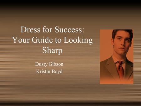 Dress for Success: Your Guide to Looking Sharp Dusty Gibson Kristin Boyd.