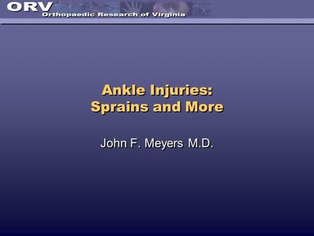 Ankle Injuries: Sprains and More John F. Meyers M.D.