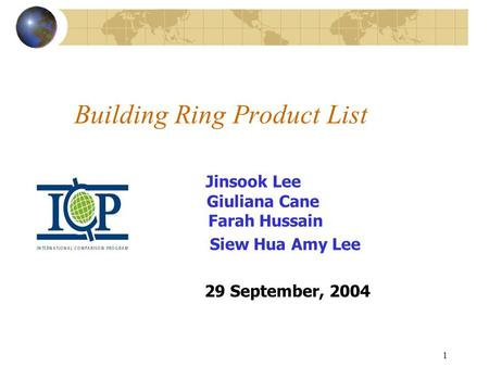 1 Building Ring Product List Jinsook Lee Giuliana Cane Farah Hussain Siew Hua Amy Lee 29 September, 2004.