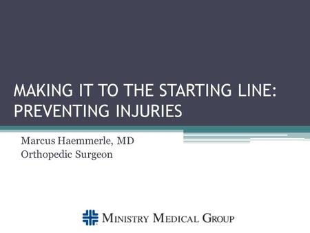 MAKING IT TO THE STARTING LINE: PREVENTING INJURIES Marcus Haemmerle, MD Orthopedic Surgeon.