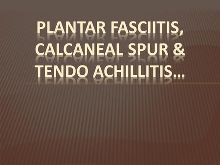  Plantar fasciitis is a painful inflammatory process of the plantar fascia.