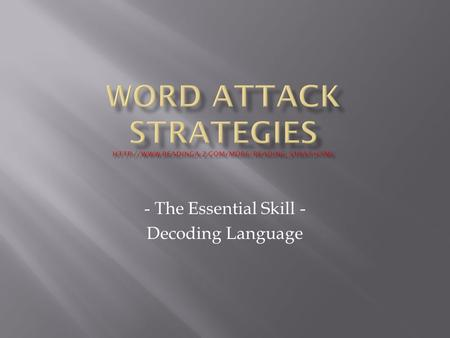 - The Essential Skill - Decoding Language.  Word-attack strategies help students decode, pronounce, and understand unfamiliar words. They help students.