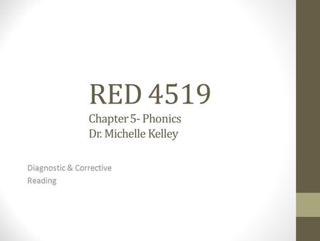 RED 4519 Chapter 5- Phonics Dr. Michelle Kelley Diagnostic & Corrective Reading.