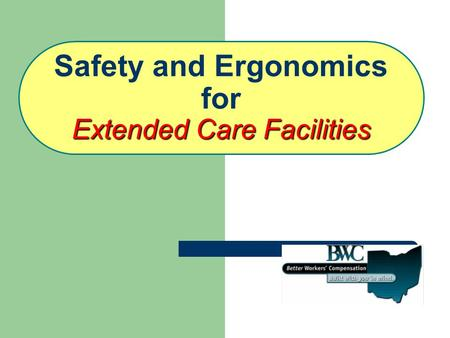 Extended Care Facilities Safety and Ergonomics for Extended Care Facilities.