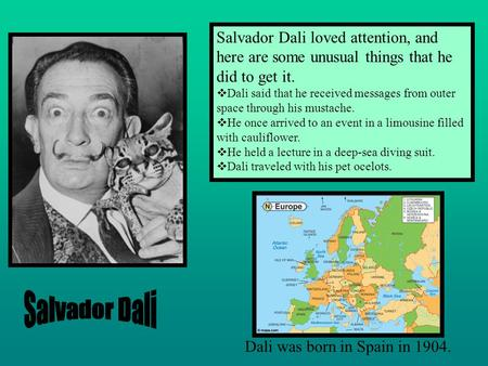 Salvador Dali loved attention, and here are some unusual things that he did to get it.  Dali said that he received messages from outer space through.