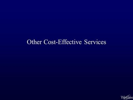 Other Cost-Effective Services. Cost-Effective Services The WestFind&Print ™ service is accessed from lawschool.westlaw.com or the westlaw.com sign on.