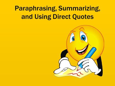 Paraphrasing, Summarizing, and Using Direct Quotes