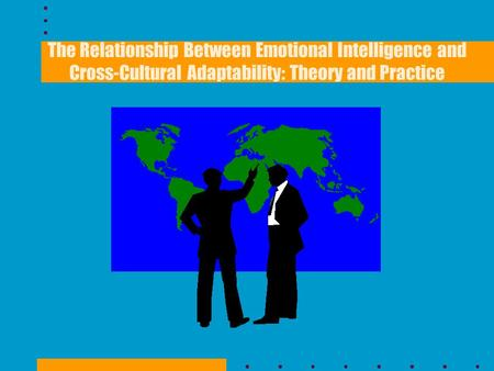 Purpose The purpose of this study was to investigate the relationship between Cross-Cultural Adaptability and Emotional Intelligence to determine if there.