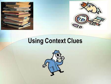 Using Context Clues. What are Context Clues? Sometimes when we are reading, we don't know what a word means! What do we do? Just like a detective, we.